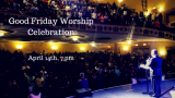 Good Friday Worship Celebration -- April 14th!